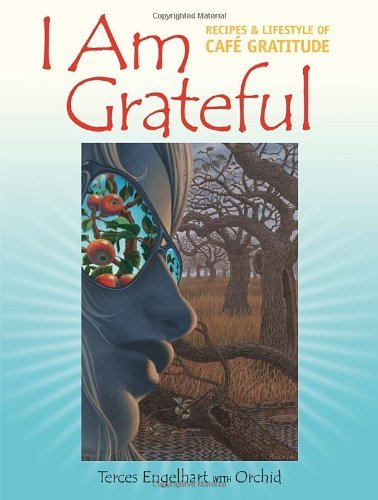 Terces Engelhart I Am Grateful Recipes & Lifestyle Of Cafe Gratitude