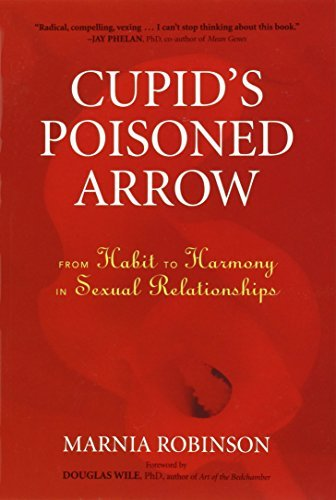Marnia Robinson Cupid's Poisoned Arrow From Habit To Harmony In Sexual Relationships