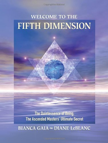 Bianca Gaia Welcome To The Fifth Dimension The Quintessence Of Being The Ascended Masters'