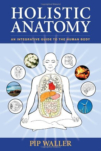Pip Waller Holistic Anatomy An Integrative Guide To The Human Body