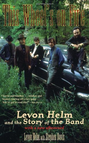 Steven Davis This Wheel's On Fire Levon Helm And The Story Of The Band 0002 Edition;