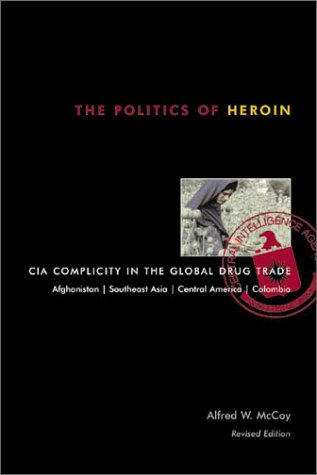 Alfred W. Mccoy The Politics Of Heroin Cia Complicity In The Global Drug Trade 0002 Edition;revised