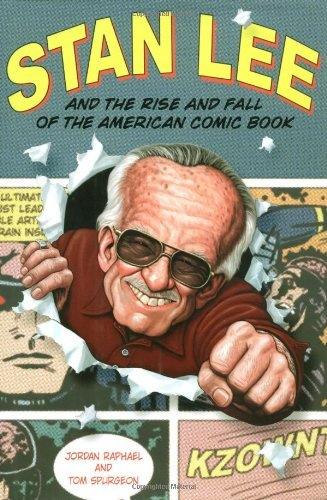 Jordan Raphael Stan Lee And The Rise And Fall Of The American Com