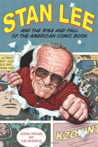 Jordan Raphael Stan Lee And The Rise And Fall Of The American Com Revised