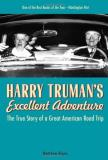 Matthew Algeo Harry Truman's Excellent Adventure The True Story Of A Great American Road Trip