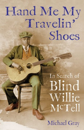 Michael Gray Hand Me My Travelin' Shoes In Search Of Blind Willie Mctell