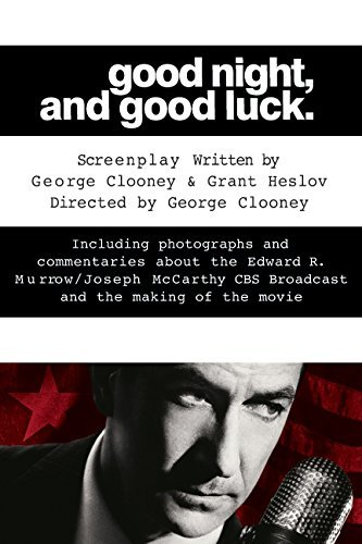 George Clooney Good Night And Good Luck. The Screenplay And History Behind The Landmark Mo