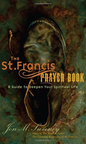 Jon M. Sweeney The St. Francis Prayer Book A Guide To Deepen Your Spiritual Life
