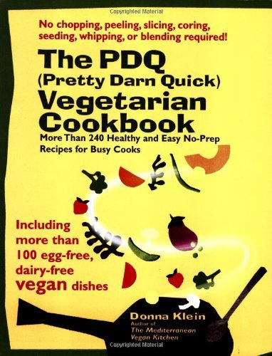 Donna Klein The Pdq (pretty Darn Quick) Vegetarian Cookbook 240 Healthy And Easy No Prep Recipes For Busy Coo