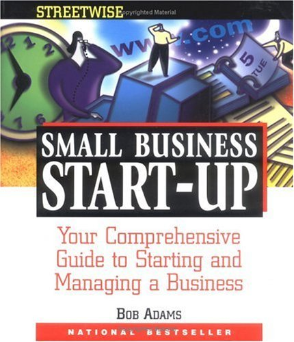 Bob Adams Adams Streetwise Small Business Start Up Your Comprehensive Guide To Starting And Managing