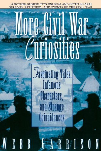 Webb Garrison More Civil War Curiosities Fascinating Tales Infamous Characters And Stran