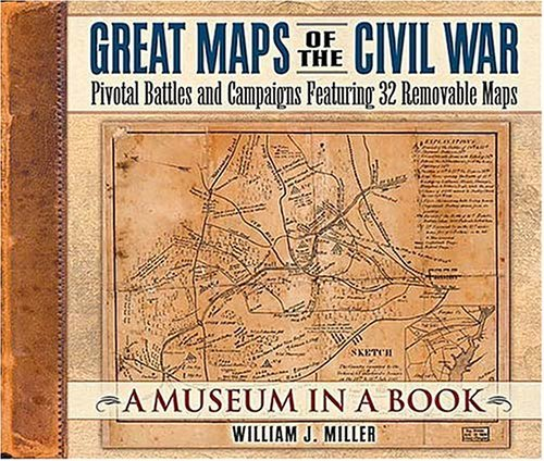 William J. Miller Great Maps Of The Civil War Pivotal Battles And Campaigns Featuring 32 Remova