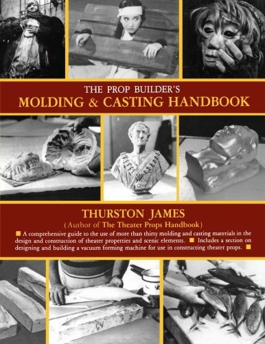 Thurston James The Prop Builderas Molding & Casting Handbook