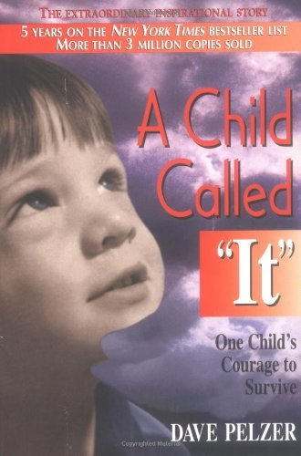 Dave Pelzer A Child Called It One Child's Courage To Survive