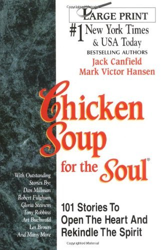 Jack Canfield Chicken Soup For The Soul 101 Stories To Open The Heart And Rekindle The Sp Large Print