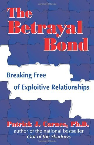 Patrick Carnes Ph. D. The Betrayal Bond