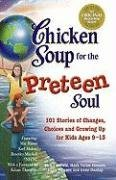 Jack Canfield Chicken Soup For The Preteen Soul 101 Stories Of Changes Choices And Growing Up Fo