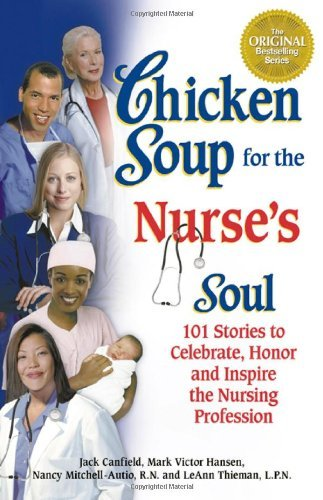 Jack Canfield Chicken Soup For The Nurse's Soul 101 Stories To Celebrate Honor And Inspire The N