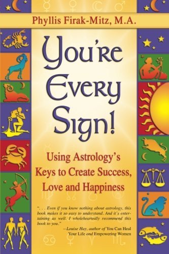 Phyllis Firak Mitz You're Every Sign! Using Astrology's Keys To Create Success Love A