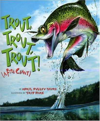 April Pulley Sayre Trout Trout Trout (a Fish Chant)
