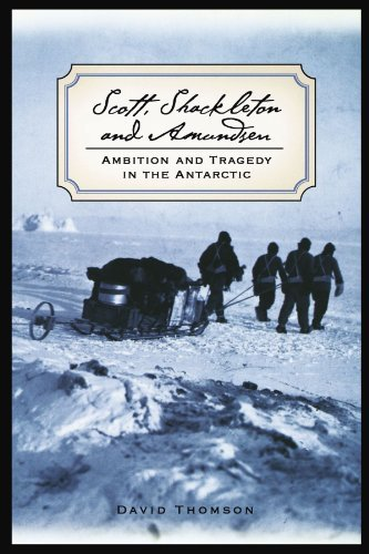 David Thomson Scott Shackleton And Amundsen Ambition And Tragedy In The Antarctic