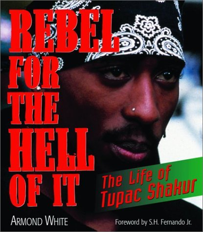 Armond White Rebel For The Hell Of It The Life Of Tupac Shakur