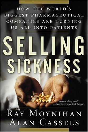 Ray Moynihan Selling Sickness How The World's Biggest Pharmaceutical Companies