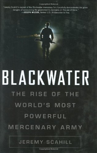 Jeremy Scahill Blackwater The Rise Of The World's Most Powerful Mercenary A