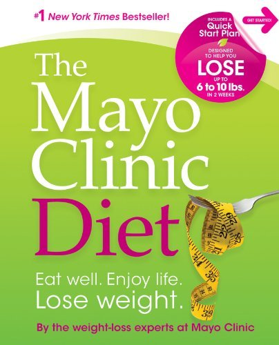 By The Weight Loss Experts At Mayo Clini The Mayo Clinic Diet Eat Well. Enjoy Life. Lose Weight.