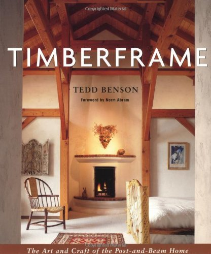 Tedd Benson Timberframe The Art And Craft Of The Post And Beam Home