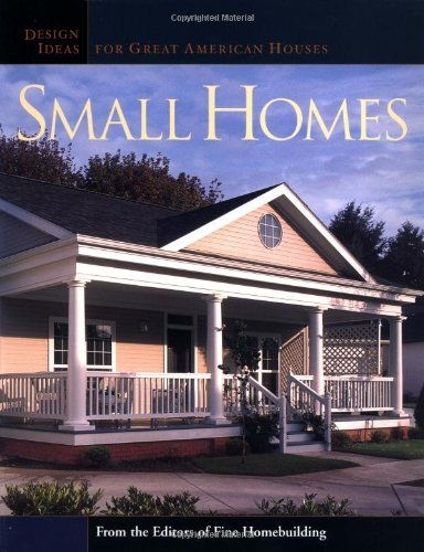 Editors Of Fine Homebuilding Small Homes Design Ideas For Great American Houses