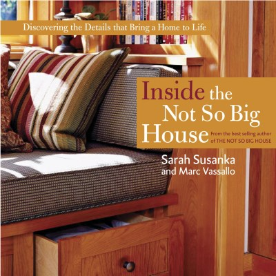 Sarah Susanka Inside The Not So Big House Discovering The Details That Bring A Home To Life