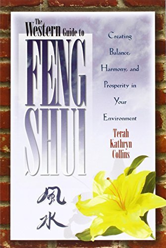 Terah Kathryn Collins The Western Guide To Feng Shui Creating Balance Harmony And Prosperity In Your