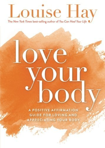 Louise L. Hay Love Your Body A Positive Affirmation Guide For Loving And Appre Revised