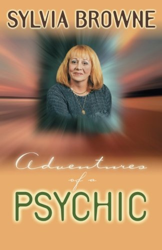 Sylvia Browne Adventures Of A Psychic The Fascinating And Inspiring True Life Story Of Rev