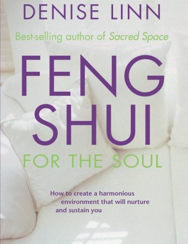 Denise Linn Feng Shui For The Soul How To Create A Harmonious Environment That Will