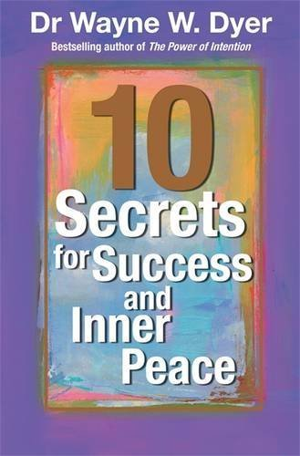 Wayne W. Dyer Dr. Wayne Dyer's 10 Secrets For Success And Inner