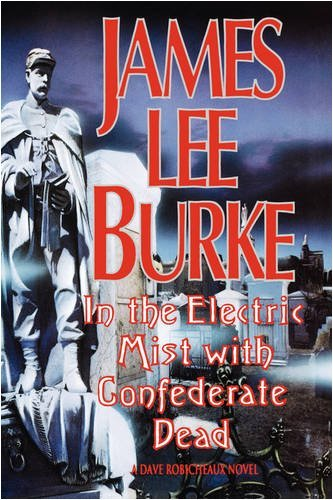 James Lee Burke In The Electric Mist With The Confederate Dead In