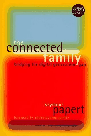 Seymour A. Papert The Connected Family Bridging The Digital Generation Gap [with Cdrom]