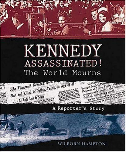 Wilborn Hampton Kennedy Assassinated! The World Mourns A Reporter's Story