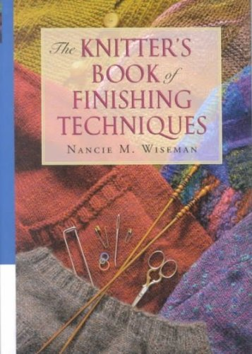 Nancie M. Wiseman The Knitter's Book Of Finishing Techniques