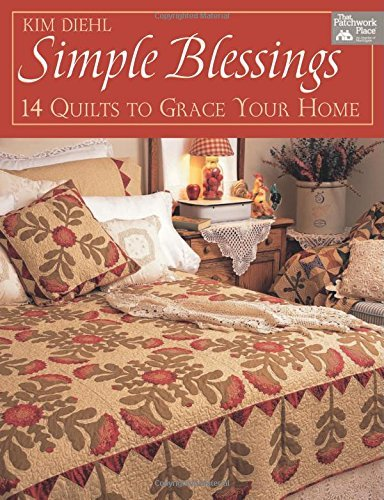 Kim Diehl Simple Blessings 14 Quilts To Grace Your Home