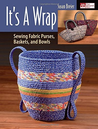 Susan Breier It's A Wrap Sewing Fabric Purses Baskets And Bowls