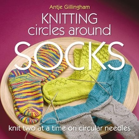 Antje Gillingham Knitting Circles Around Socks Knit Two At A Time On Circular Needles