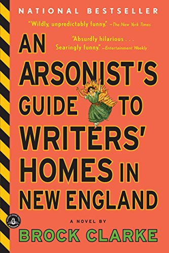 Brock Clarke An Arsonist's Guide To Writers' Homes In New Engla