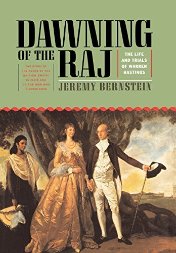 Jeremy Bernstein Dawning Of The Raj The Life And Trials Of Warren Hastings