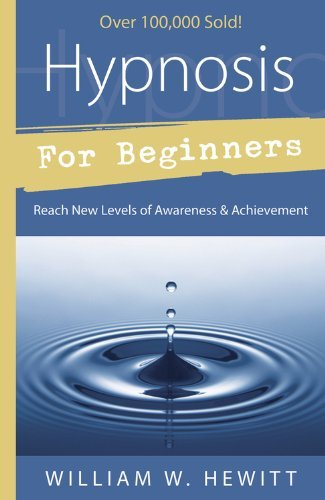 William W. Hewitt Hypnosis For Beginners Reach New Levels Of Awareness & Achievement