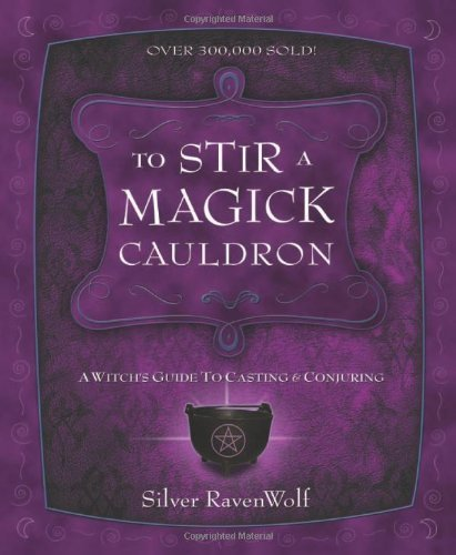Silver Ravenwolf To Stir A Magick Cauldron To Stir A Magick Cauldro A Witch's Guide To Casting And Conjuring A Witch'