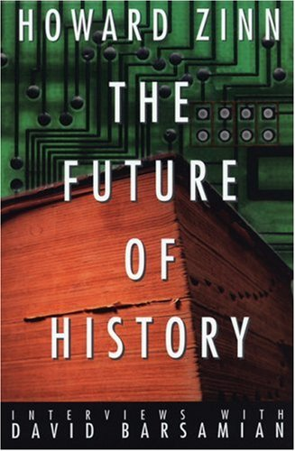 Howard Zinn Future Of History Interviews With David Barsamian