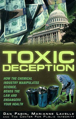 Dan Fagin Toxic Deception How The Chemical Industry Manipulates Science